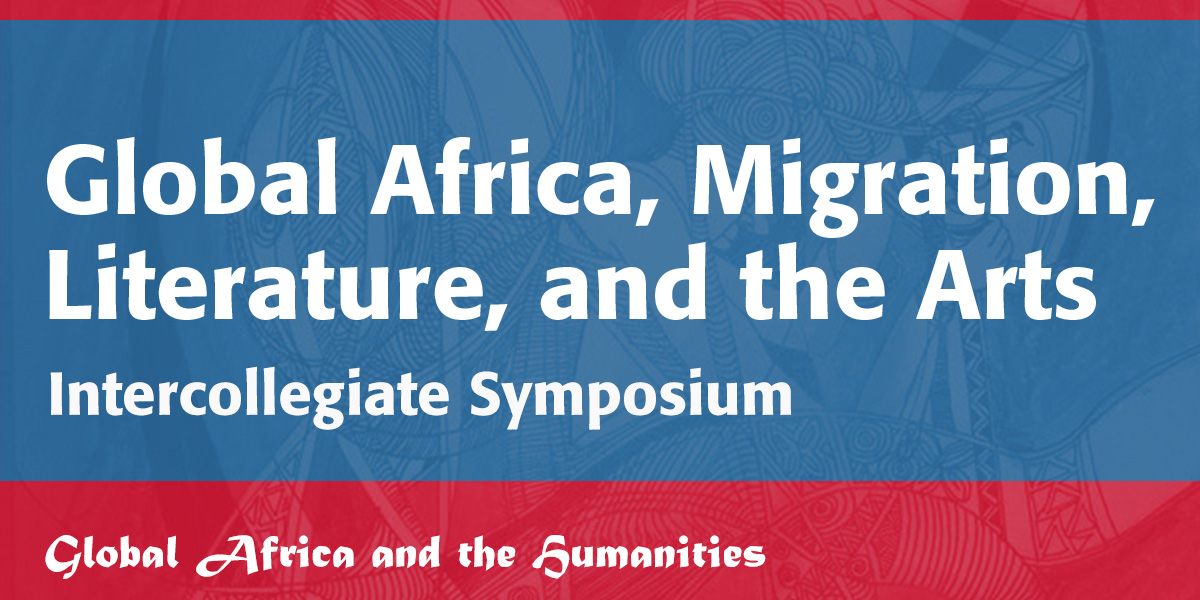 Global Africa, Migration, Literature and The Arts: Intercollegiate Symposium (Global Africa and The Humanities)